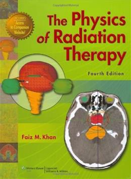 Physics of Radiation Therapy, by Khan, 4th Edition 4 PKG 9780781788564