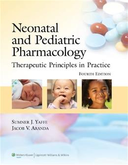Neonatal and Pediatric Pharmacology: Therapeutic Principles in Practice, by Yaffe, 4th Edition 9780781795388