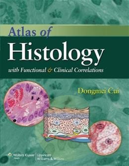 Atlas of Histology with Functional and Clinical Correlations, by Cui PKG 9780781797597