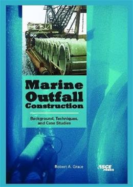 Marine Outfall Construction: Background, Techniques, and Case Studies, by Grace 9780784409848