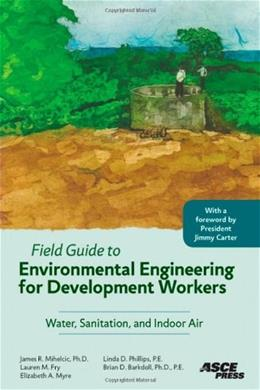 Field Guide to Environmental Engineering for Development Workers: Water, Sanitation, and Indoor Air, by Mihelcic 9780784409855