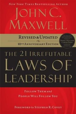 21 Irrefutable Laws of Leadership: Follow Them and People Will Follow You, by Maxwell, 10th Anniversary Edition 9780785288374