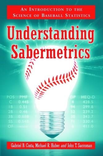 Understanding Sabermetrics: An Introduction to the Science of Baseball Statistics, by Costa 9780786433889