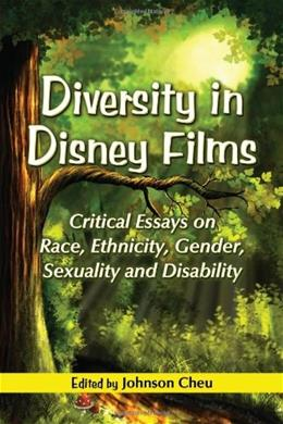 Diversity in Disney Films: Critical Essays on Race, Ethnicity, Gender, Sexuality and Disability, by Cheu 9780786446018