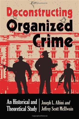 Deconstructing Organized Crime: An Historical and Theoretical Study 9780786465804