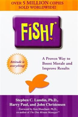 Fish! A Remarkable Way to Boost Morale and Improve Results, by Lundin 9780786866021