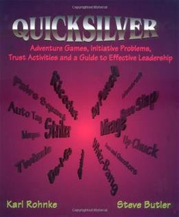Quicksilver: Adventure Games, Initiative Problems, Trust Activities and a Guide to Effective Leadership, by Rohnke 9780787221034