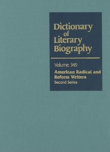 Dictionary of Literary Biography, by Bruccoli, Volume 345: American Radical and Reform Writers 9780787681630