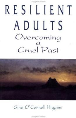 Resilient Adults: Overcoming a Cruel Past 1 9780787902537