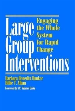 Large Group Interventions: Engaging the Whole System for Rapid Change, by Bunker 9780787903244