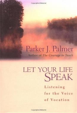 Let Your Life Speak: Listening for the Voice of Vocation, by Palmer 9780787947354