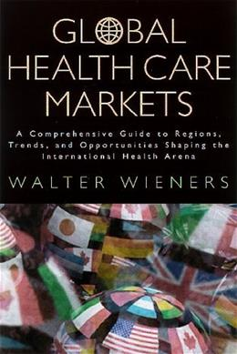 Global Health Care Markets, by Wieners 9780787953072