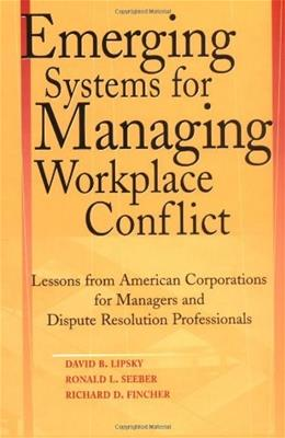 Emerging Systems for Managing Workplace Conflict: Lessons from American Corporations for Managers and Dispute Resolution Professionals, by Lipsky 9780787964344