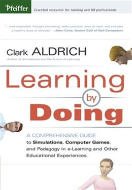Learning by Doing: A Comprehensive Guide to Simulations, Computer Games, and Pedagogy in e-Learning and Other Educational Experiences, by Aldrich 9780787977351