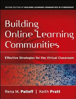 Building Online Learning Communities: Effective Strategies for the Virtual Classroom, by Palloff, 2nd Edition 9780787988258