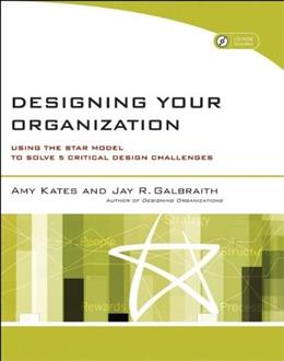 Designing Your Organization: Using the STAR Model to Solve 5 Critical Design Challenges, by Kates BK w/CD 9780787994945