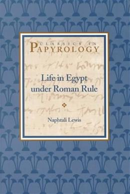 Life in Egypt under Roman Rule, by Lewis, 2nd Edition 9780788505607