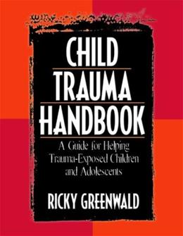 Child Trauma Handbook: A Guide For Helping Trauma-Exposed Children and Adolescents, by Greenwald 9780789027931