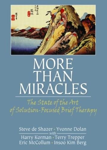 More Than Miracles: The State of the Art of Solution Focused Brief Therapy, by DeShazer 9780789033987