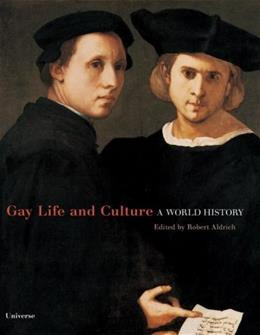 Gay Life and Culture: A World History, by Aldrich 9780789315113