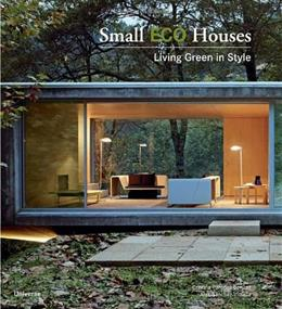 Small Eco Houses: Living Green in Style, by Mola 9780789320957