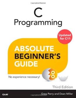 C Programming Absolute Beginners Guide, by Perry, 3rd Edition 9780789751980