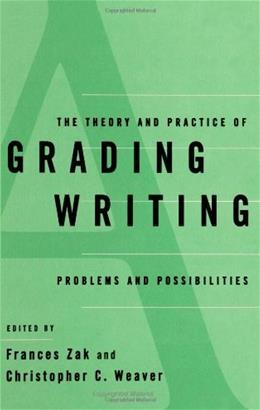 Theory and Practice of Grading Writing: Problems and Possibilities, by Zak 9780791436707