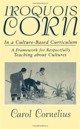Iroquois Corn In a Culture-Based Curriculum (Suny Series, The Social Context of Education) (Suny Series, Social Context of Education) 9780791440285