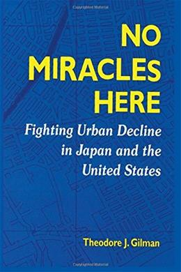 No Miracles Here: Fighting Urban Decline in Japan and the United States (Suny Series in Popular Culture and Political Change) 9780791447925