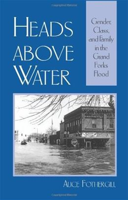 Heads Above Water: Gender, Class, and Family in the Grand Forks Flood, by Fothergill 9780791461587
