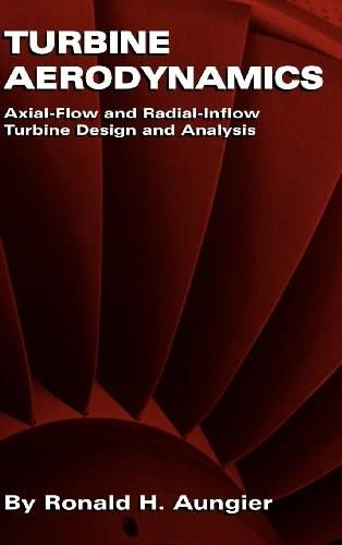 Turbine Aerodynamics: Axial-Flow and Radial-Flow Turbine Design and Analysis, by Aungier 9780791802410