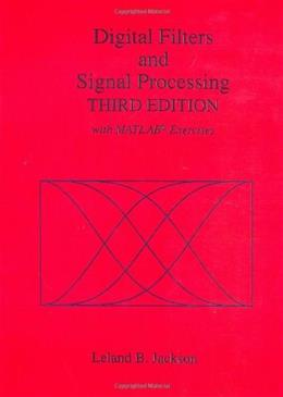 Digital Filters and Signal Processing, by Jackson, With MATLAB Exercises, 3rd Edition 9780792395591