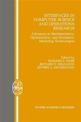 Interfaces in Computer Science and Operations Research: Advances in Metaheuristics, Optimization, and Stochastic Modeling Technologies (Operations Research/Computer Science Interfaces Series) 1997 9780792398448