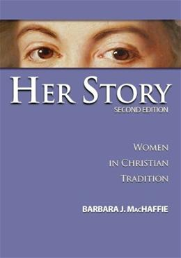 Her Story: Women in Christian Tradition, by MacHaffie, 2nd Edition 9780800638269