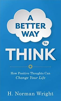A Better Way to Think: How Positive Thoughts Can Change Your Life Reissue 9780800723378