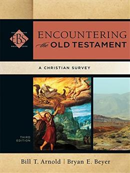 Encountering the Old Testament: A Christian Survey, by Arnold, 3rd Edition 9780801049538