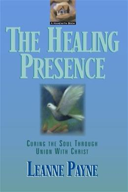 Healing Presence: Curing the Soul Through Union with Christ, by Payne 9780801053481