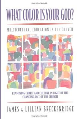 What Color Is Your God?  Multicultural Education in the Church, by Breckenridge 9780801057458