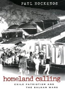 Homeland Calling: Exile Patriotism and the Balkan Wars 1 9780801441585