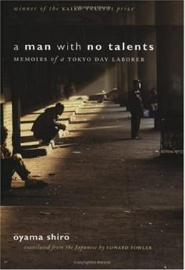 Man With No Talents: Memoirs of a Tokyo Day Laborer, by Shiro 9780801443756