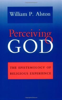 Perceiving God: The Epistemology of Religious Experience, by Alston 9780801481550