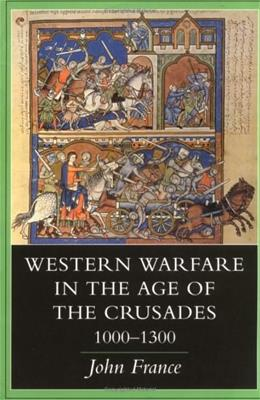 Western Warfare in the Age of the Crusades, 1000–1300 First Edit 9780801486074
