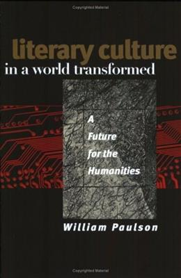 Literary Culture in a World Transformed: A Future for the Humanities 1 9780801487309