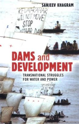 Dams and Development: Transnational Struggles for Water and Power, by Khagram 9780801489075