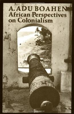 African Perspectives on Colonialism, by Boahen 9780801839313