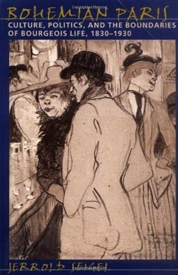 Bohemian Paris: Culture, Politics, and the Boundaries of Bourgeois Life, 1830-1930, by Seigel 9780801860638