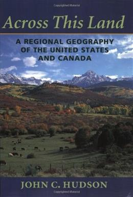 Across This Land: A Regional Geography of the United States and Canada, by Hudson 9780801865671