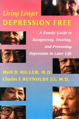 Living Longer Depression Free: A Family Guide to Recognizing, Treating, and Preventing Depression in Later Life 1 9780801869433