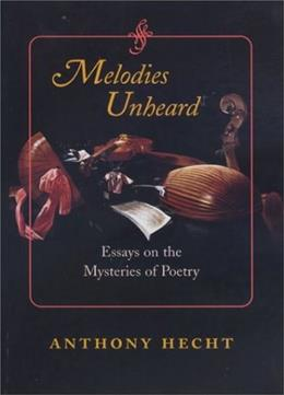 Melodies Unheard: Essays on the Mysteries of Poetry (Johns Hopkins: Poetry and Fiction) 9780801869563
