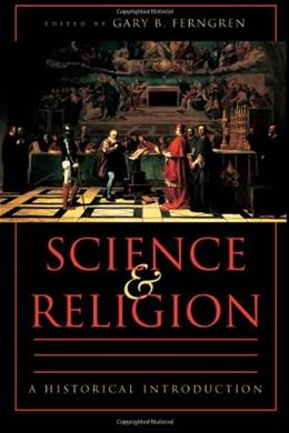 Science and Religion: A Historical Introduction, by Ferngren 9780801870385